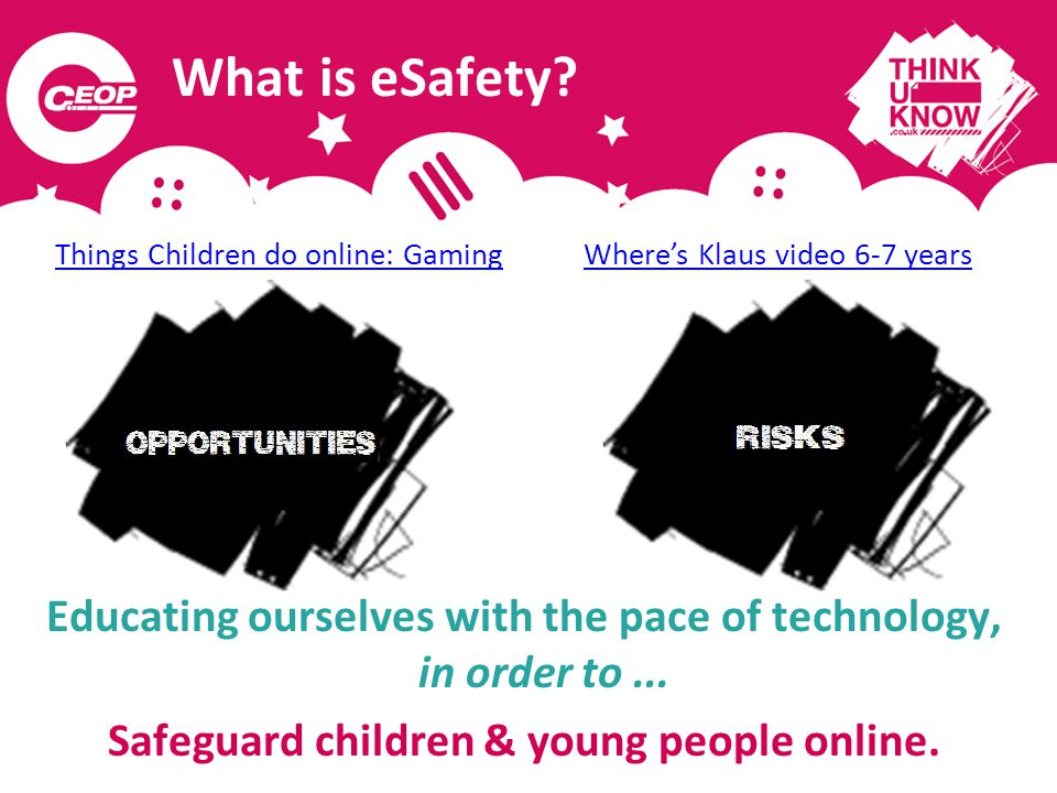 The Child Exploitation and Online Protection Centre (CEOP) was set up in April 2006 to protect children from online sexual exploitation: www.thinkuknow.co.uk CEOPs Report Abuse button has received over 50,000 reports Better websites clearly show how to flag, block and report abuse.