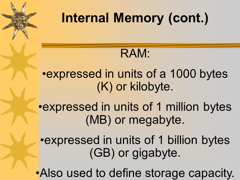 Internal Memory (cont.) Increase RAM: Increase the size of applications that can be run. Increase number of applications that can be open at the same
