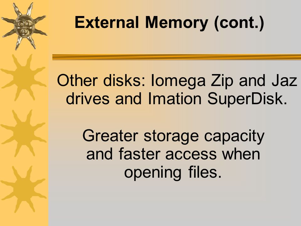 External Memory (cont.) Key Chain Drives: also known as a USB drive, flash drive, or disk-on-key. This is a plug-and- play portable storage device tha
