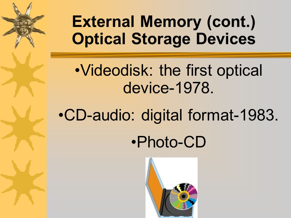 External Memory (cont.) Other disks: Iomega Zip and Jaz drives and Imation SuperDisk. Greater storage capacity and faster access when opening files.