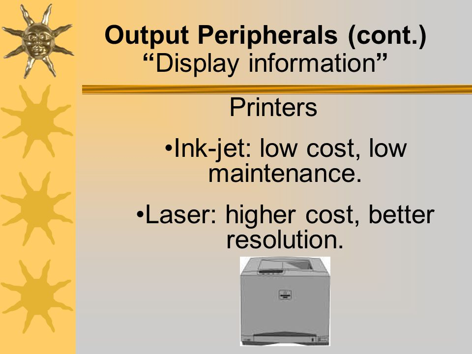 Output Peripherals Display information Video monitor: high resolution. Video projectors: display large projected image. Overhead display panel (LCD):