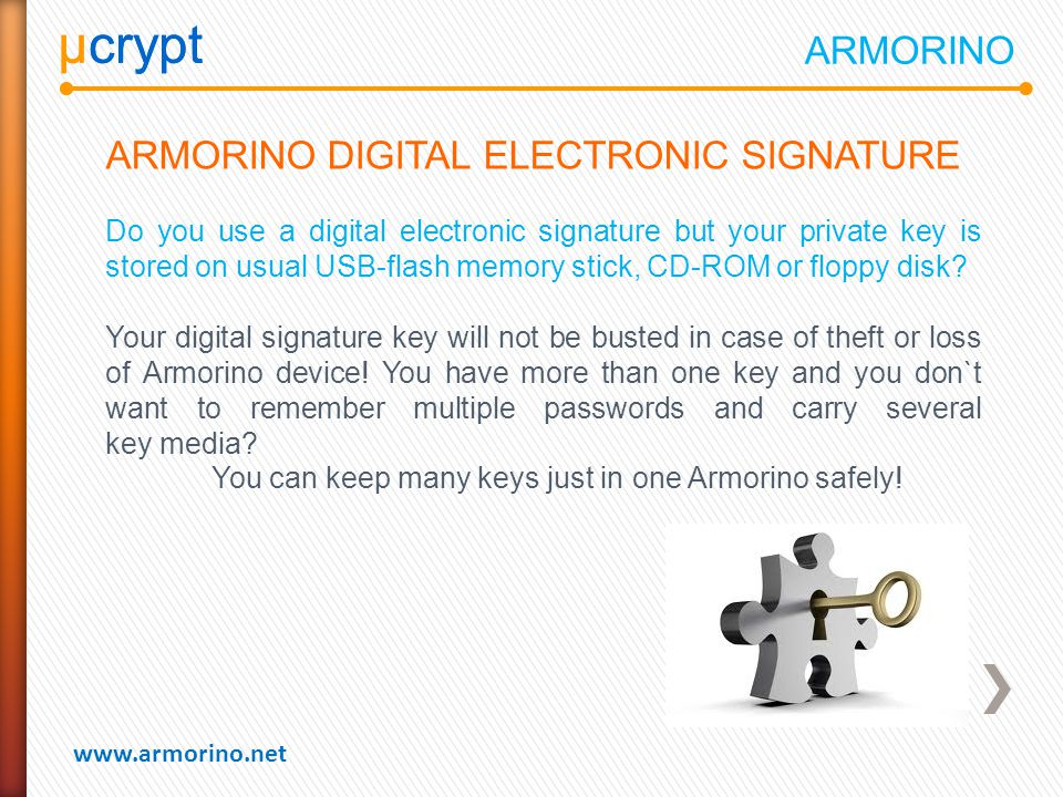 µcrypt www.armorino.net µcrypt ARMORINO DIGITAL ELECTRONIC SIGNATURE Do you use a digital electronic signature but your private key is stored on usual