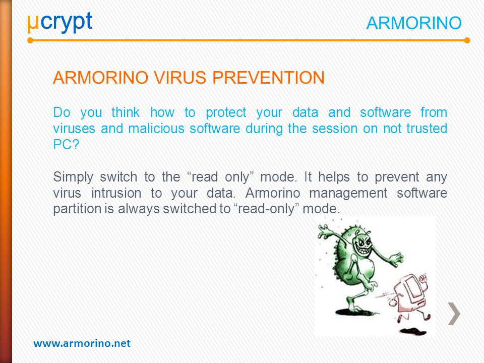 µcrypt www.armorino.net µcrypt ARMORINO VIRUS PREVENTION Do you think how to protect your data and software from viruses and malicious software during