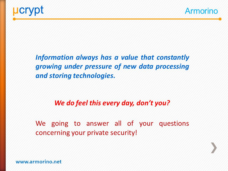 µcrypt www.armorino.net µcrypt Armorino Information always has a value that constantly growing under pressure of new data processing and storing technologies.