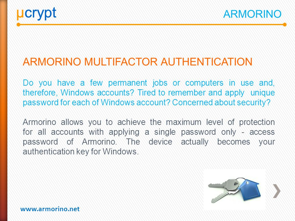µcrypt www.armorino.net µcrypt ARMORINO MULTIFACTOR AUTHENTICATION Do you have a few permanent jobs or computers in use and, therefore, Windows accoun
