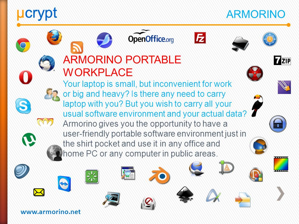 µcrypt www.armorino.net µcrypt ARMORINO PORTABLE WORKPLACE Your laptop is small, but inconvenient for work or big and heavy? Is there any need to carr