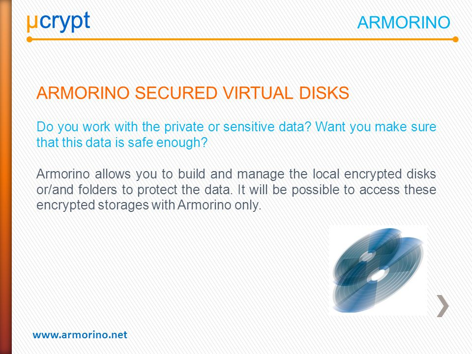 µcrypt www.armorino.net µcrypt ARMORINO SECURED VIRTUAL DISKS Do you work with the private or sensitive data.