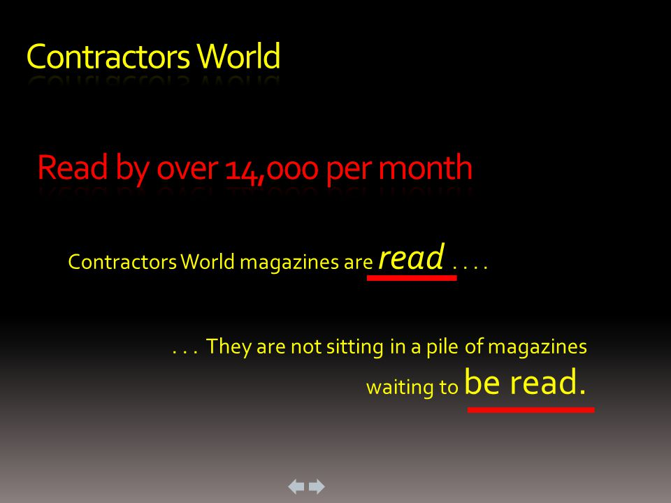 Contractors World magazines are read....... They are not sitting in a pile of magazines waiting to be read.