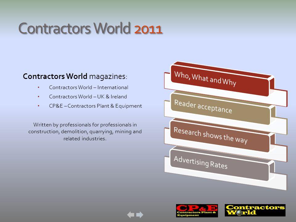 Contractors World 2011 Contractors World magazines: Contractors World – International Contractors World – UK & Ireland CP&E – Contractors Plant & Equi