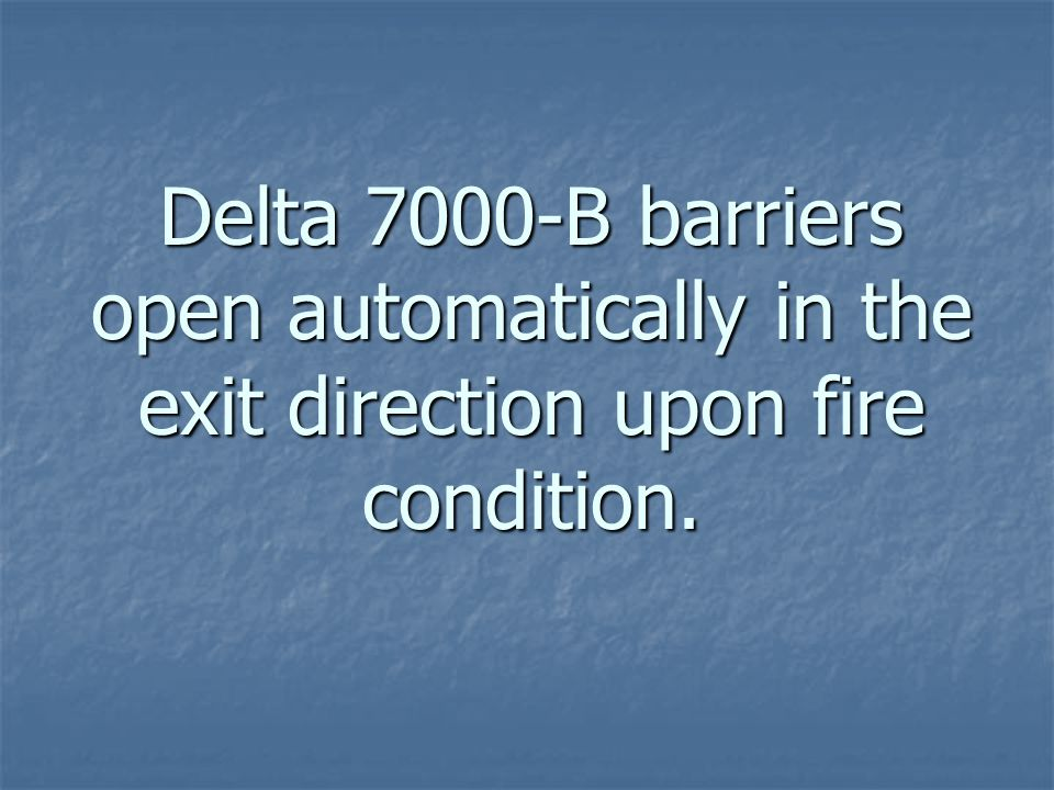 Delta 7000-B barriers open automatically in the exit direction upon fire condition.