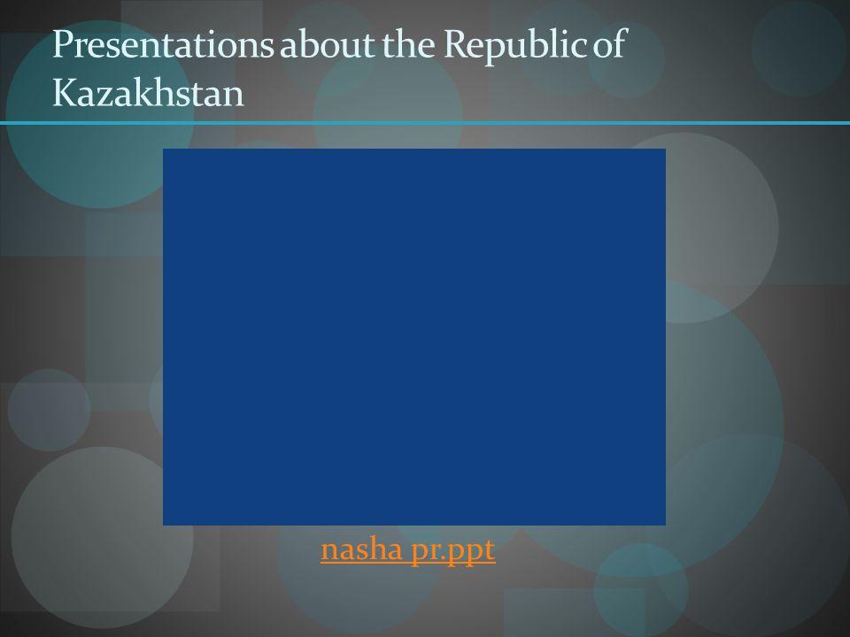 Presentations about the Republic of Kazakhstan nasha pr.ppt
