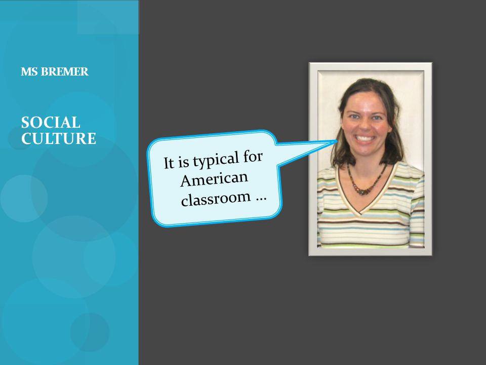 SOCIAL CULTURE MS BREMER It is typical for American classroom …
