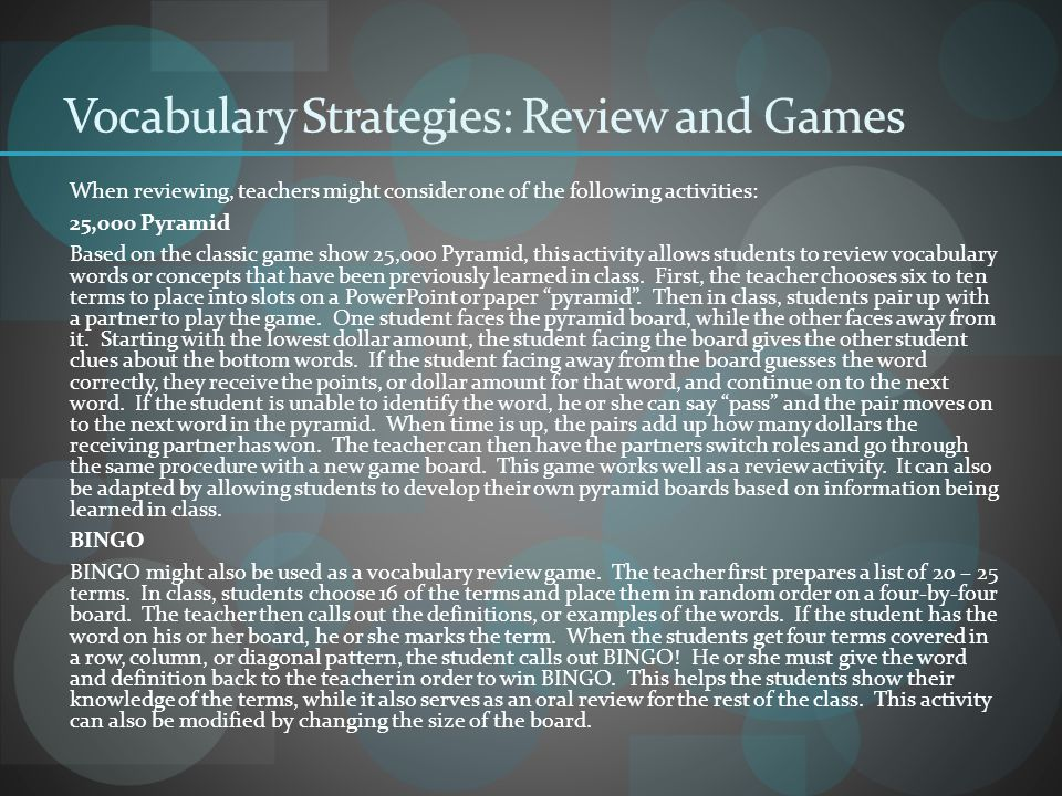 Vocabulary Strategies: Review and Games When reviewing, teachers might consider one of the following activities: 25,000 Pyramid Based on the classic g