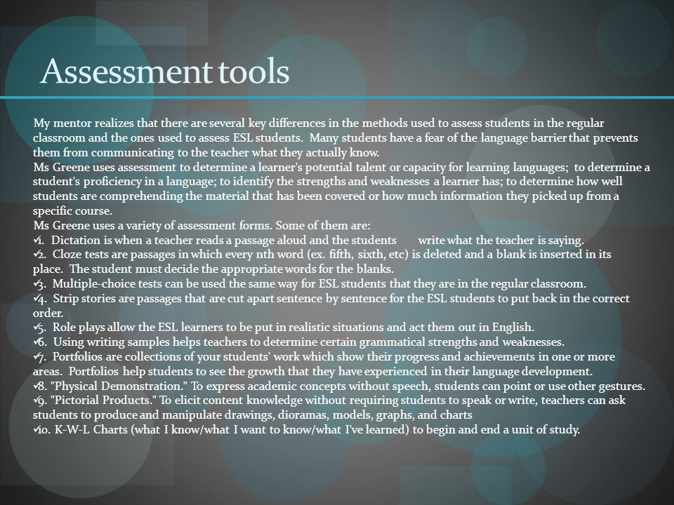 Assessment tools My mentor realizes that there are several key differences in the methods used to assess students in the regular classroom and the one