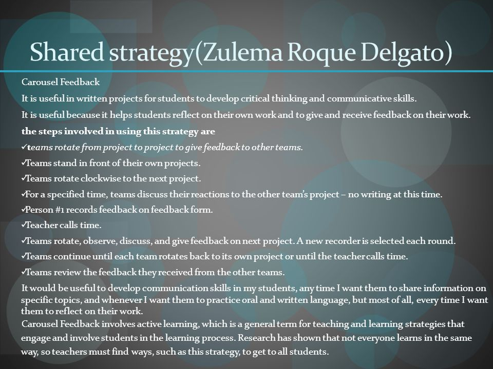 Shared strategy(Zulema Roque Delgato) Carousel Feedback It is useful in written projects for students to develop critical thinking and communicative s