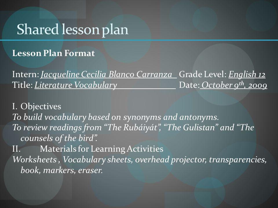 Shared lesson plan Lesson Plan Format Intern: Jacqueline Cecilia Blanco Carranza_Grade Level: English 12 Title: Literature Vocabulary___________ Date: