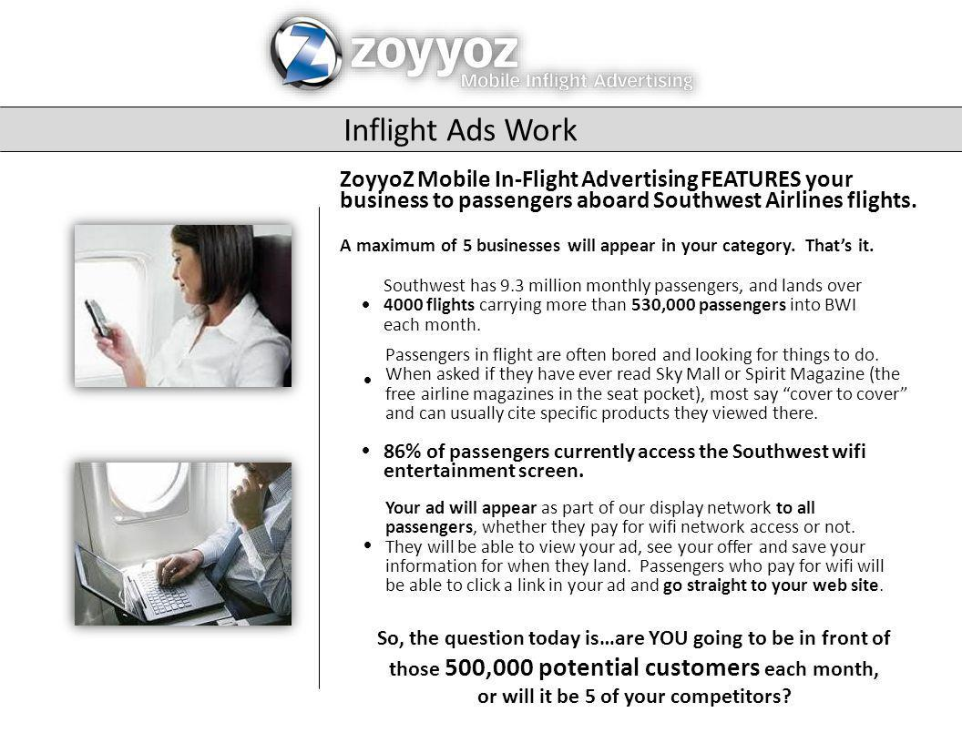 Inflight Ads Work ZoyyoZ Mobile In-Flight Advertising FEATURES your business to passengers aboard Southwest Airlines flights.