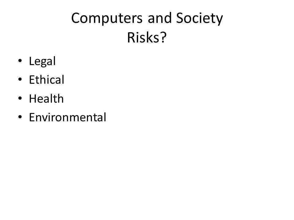 Computers and Society Risks Legal Ethical Health Environmental