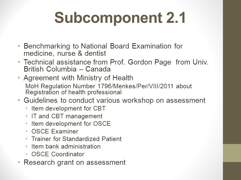 Subcomponent 2.1 Benchmarking to National Board Examination for medicine, nurse & dentist Technical assistance from Prof. Gordon Page from Univ. Briti