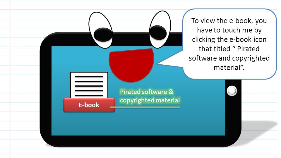 E-book To view the e-book, you have to touch me by clicking the e-book icon that titled Pirated software and copyrighted material.