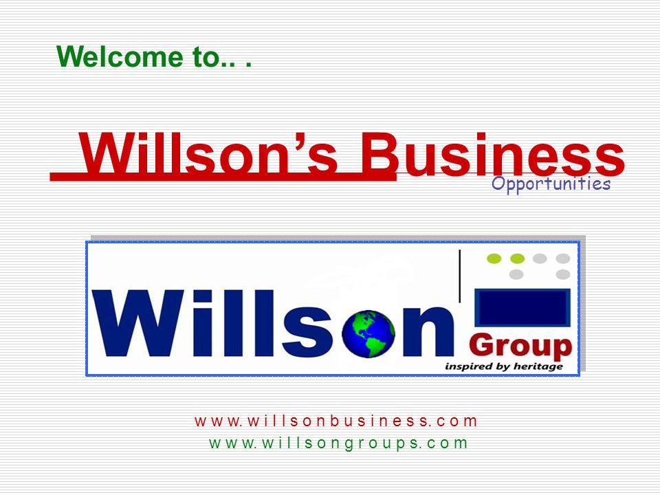 Welcome to... w w w. w i I l s o n g r o u p s. c o m Willsons Business Opportunities w w w. w i I l s o n b u s i n e s s. c o m