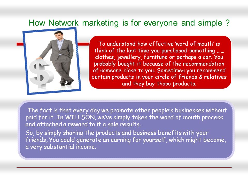 How Network marketing is for everyone and simple ? To understand how effective word of mouth is think of the last time you purchased something …… clot