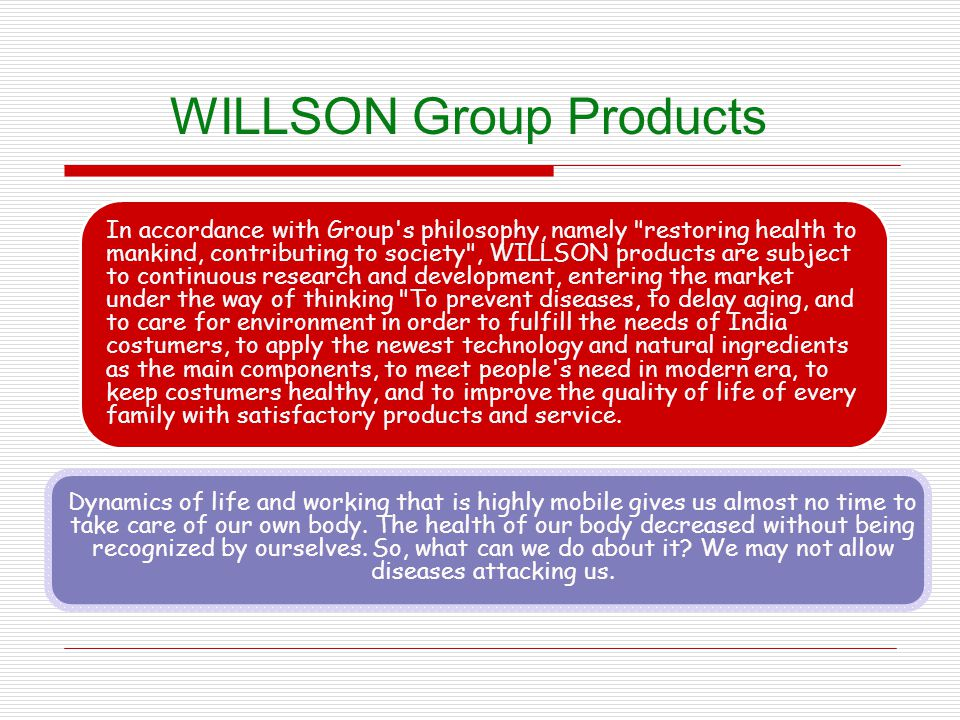 WILLSON Group Products In accordance with Group's philosophy, namely
