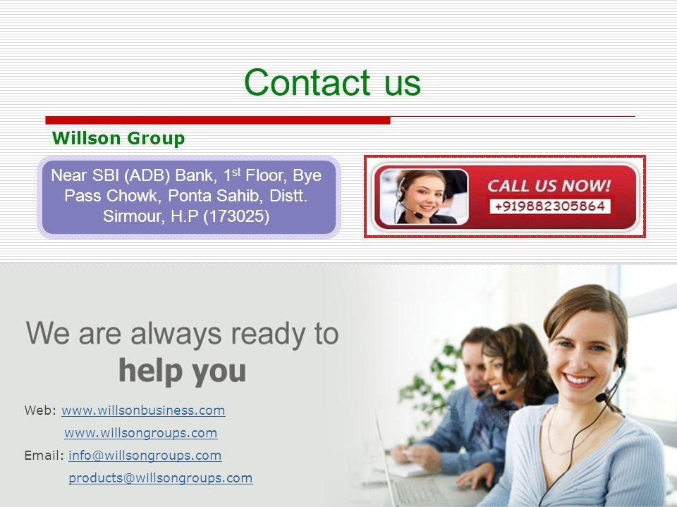 Near SBI (ADB) Bank, 1 st Floor, Bye Pass Chowk, Ponta Sahib, Distt. Sirmour, H.P (173025) Willson Group Contact us Web: www.willsonbusiness.comwww.wi