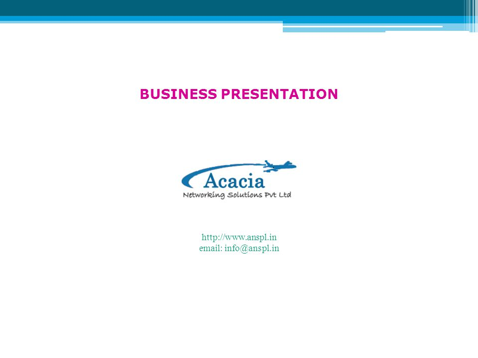 BUSINESS PRESENTATION http://www.anspl.in email: info@anspl.in