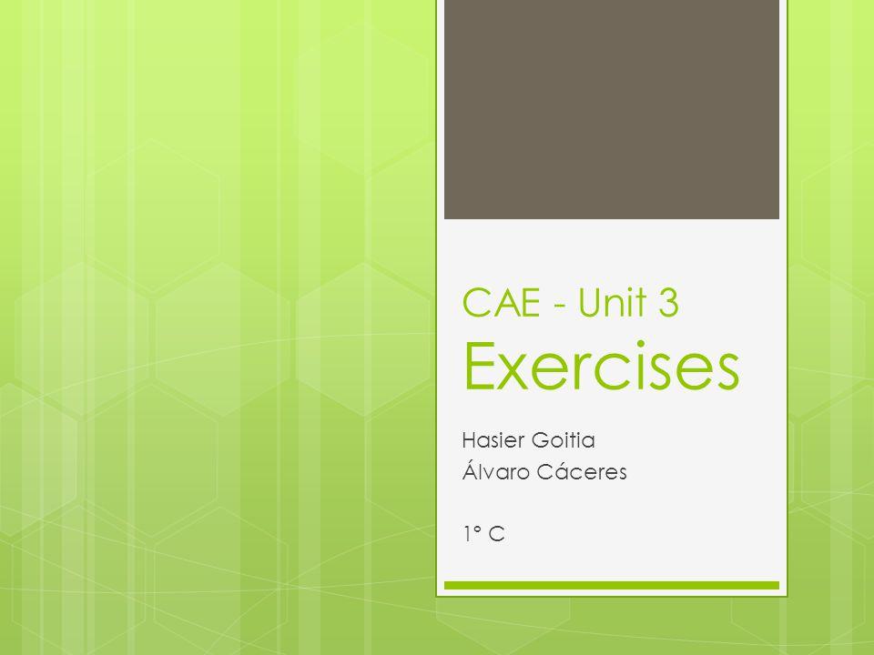 CAE - Unit 3 Exercises Hasier Goitia Álvaro Cáceres 1º C