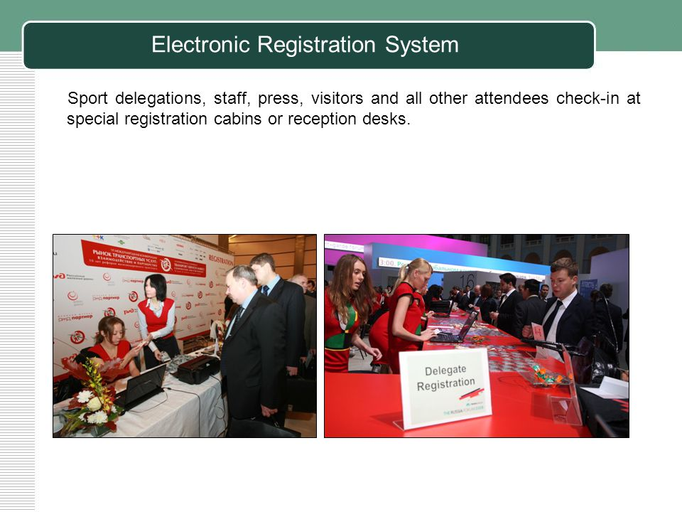 Sport delegations, staff, press, visitors and all other attendees check-in at special registration cabins or reception desks.