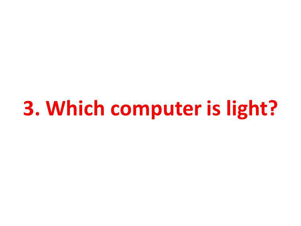 3. Which computer is light