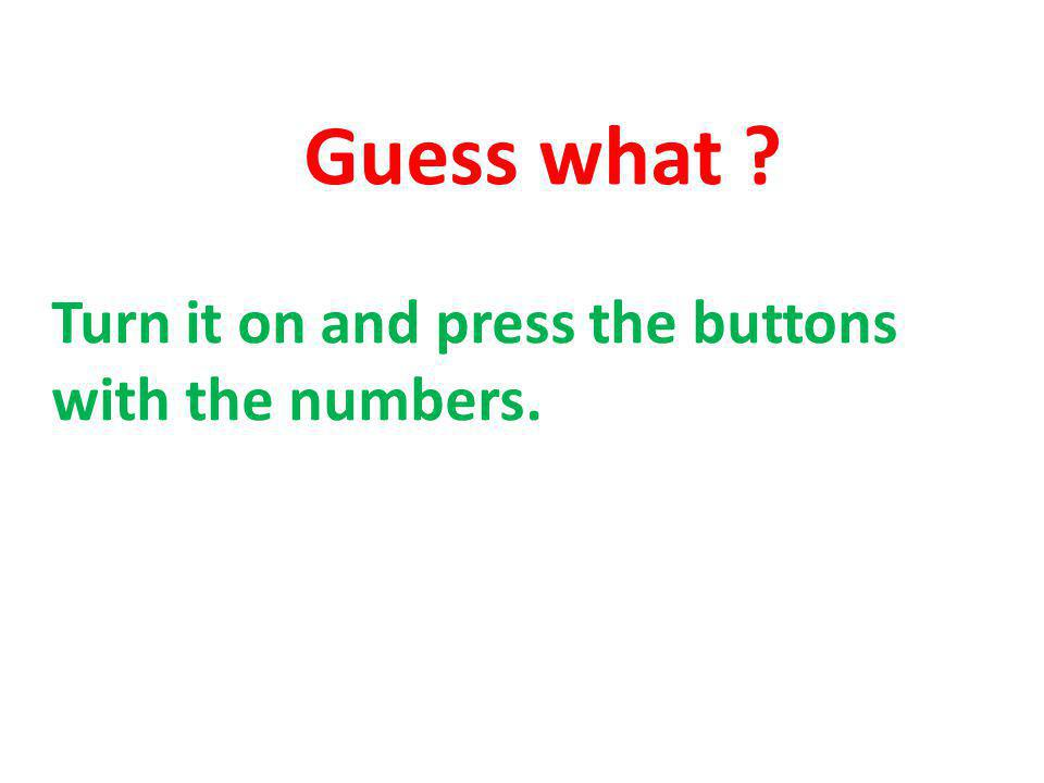 Guess what Turn it on and press the buttons with the numbers.