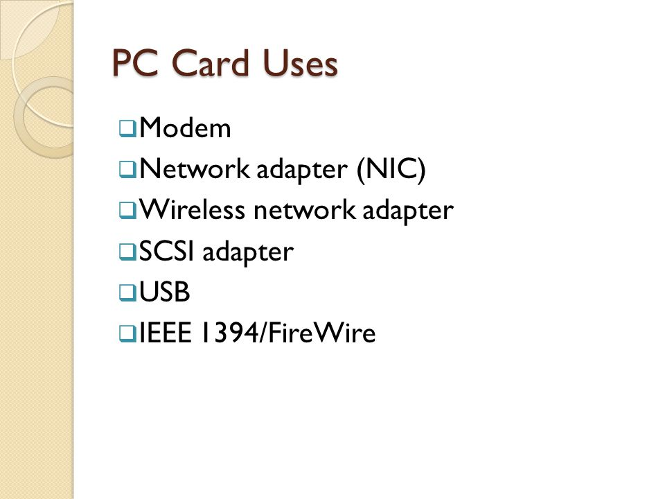 PC Card Uses Modem Network adapter (NIC) Wireless network adapter SCSI adapter USB IEEE 1394/FireWire
