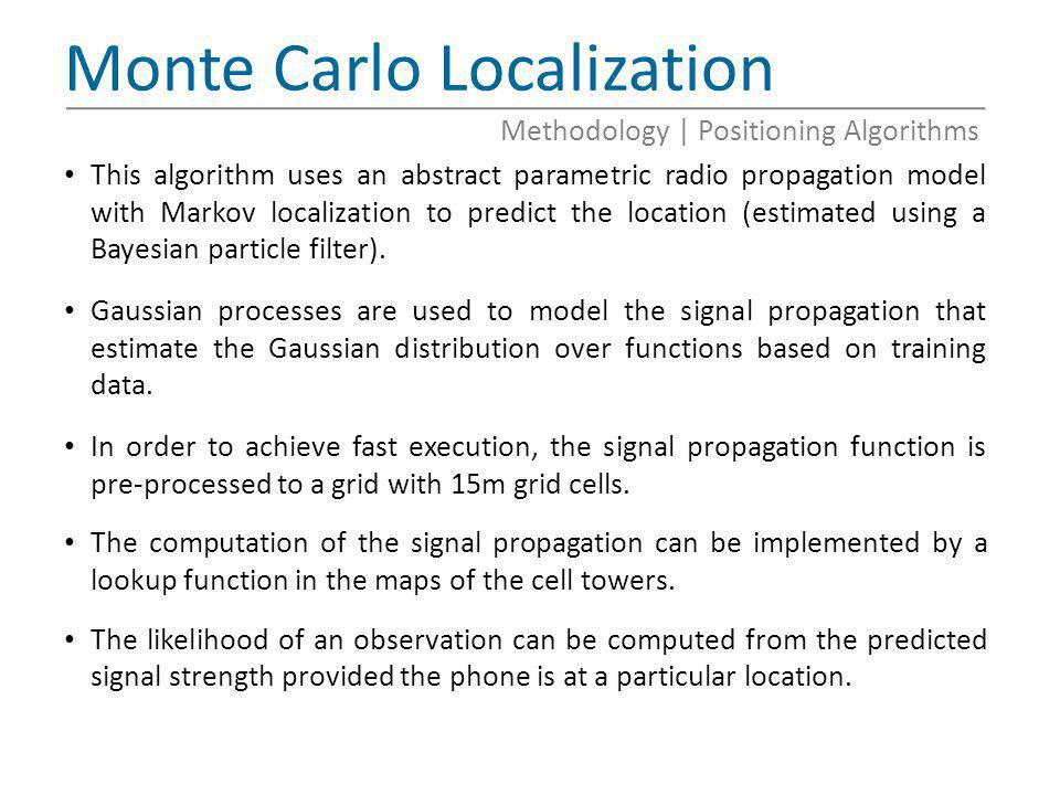 Monte Carlo Localization This algorithm uses an abstract parametric radio propagation model with Markov localization to predict the location (estimate