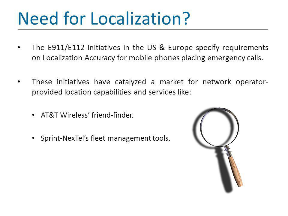 Need for Localization? The E911/E112 initiatives in the US & Europe specify requirements on Localization Accuracy for mobile phones placing emergency