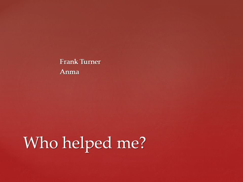 Frank Turner Anma Who helped me?