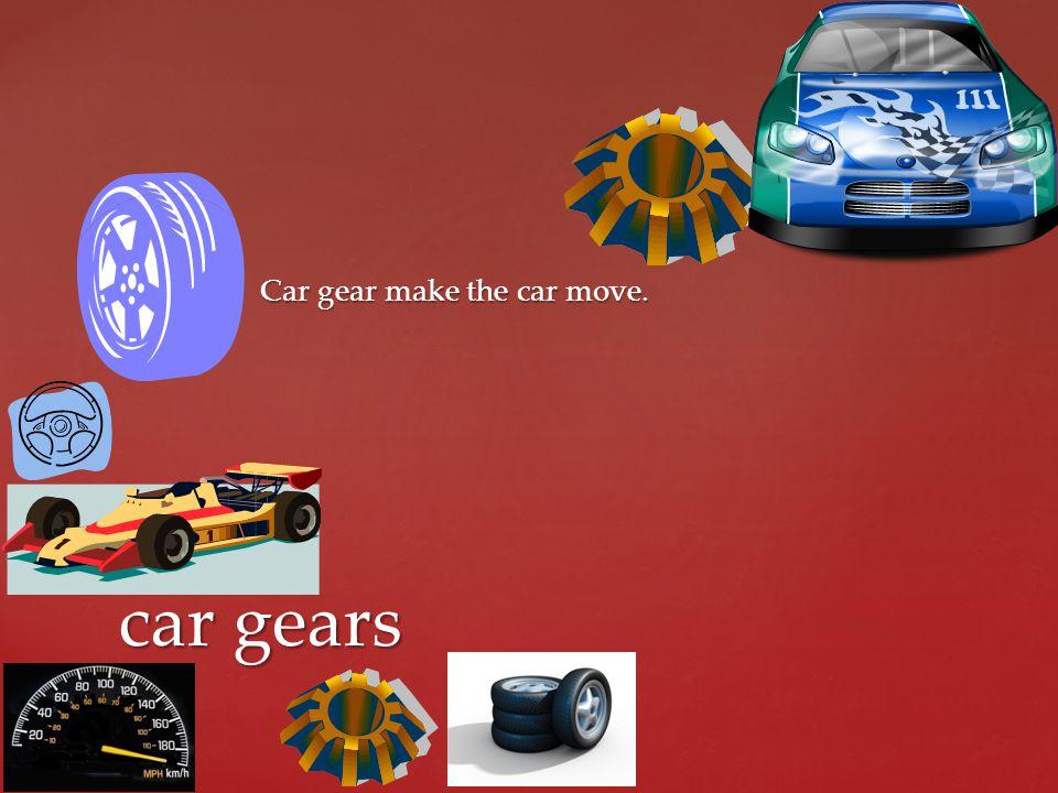 Car gear make the car move. car gears car gears