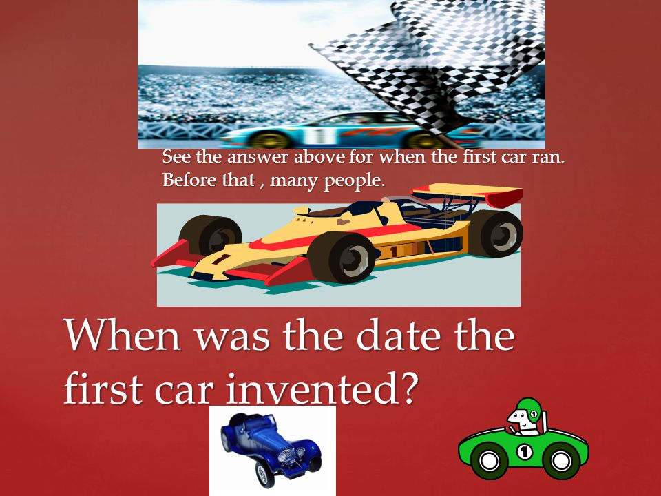 See the answer above for when the first car ran.Before that, many people.
