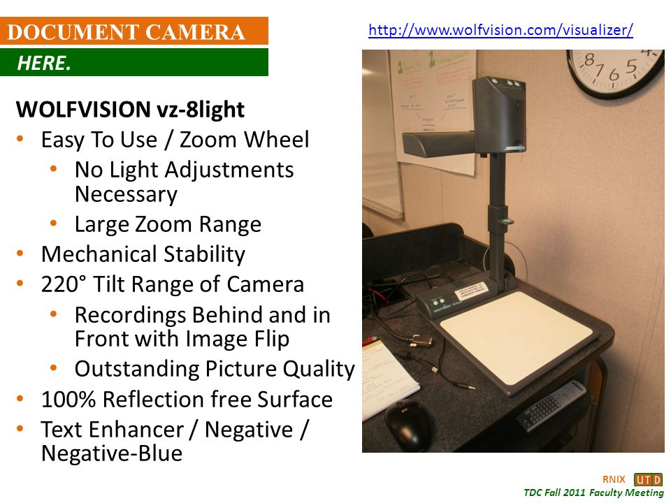 RNIX TDC Fall 2011 Faculty Meeting DOCUMENT CAMERA HERE. WOLFVISION vz-8light Easy To Use / Zoom Wheel No Light Adjustments Necessary Large Zoom Range