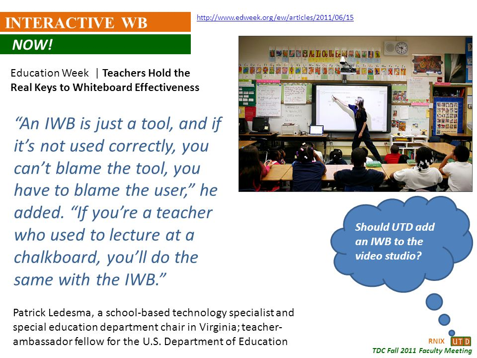 RNIX TDC Fall 2011 Faculty Meeting INTERACTIVE WB An IWB is just a tool, and if its not used correctly, you cant blame the tool, you have to blame the