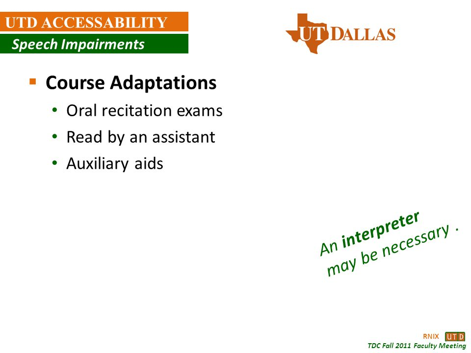 RNIX TDC Fall 2011 Faculty Meeting UTD ACCESSABILITY Speech Impairments Course Adaptations Oral recitation exams Read by an assistant Auxiliary aids A