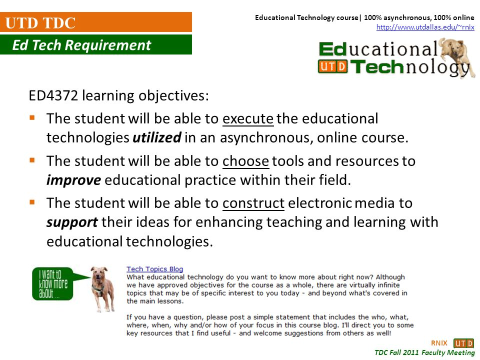 RNIX TDC Fall 2011 Faculty Meeting UTD TDC ED4372 learning objectives: The student will be able to execute the educational technologies utilized in an
