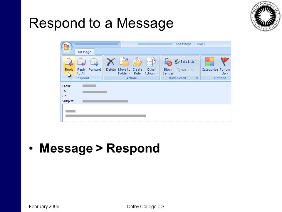 Respond to a Message Message > Respond February 2006Colby College ITS