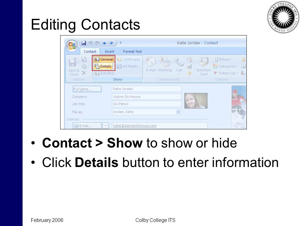 Editing Contacts Contact > Show to show or hide Click Details button to enter information February 2006Colby College ITS