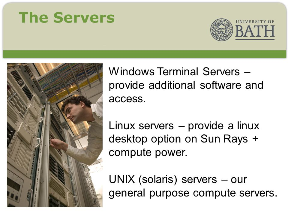 Windows Terminal Servers – provide additional software and access. Linux servers – provide a linux desktop option on Sun Rays + compute power. UNIX (s