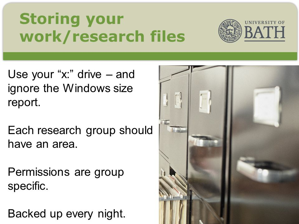 Storing your work/research files Use your x: drive – and ignore the Windows size report. Each research group should have an area. Permissions are grou