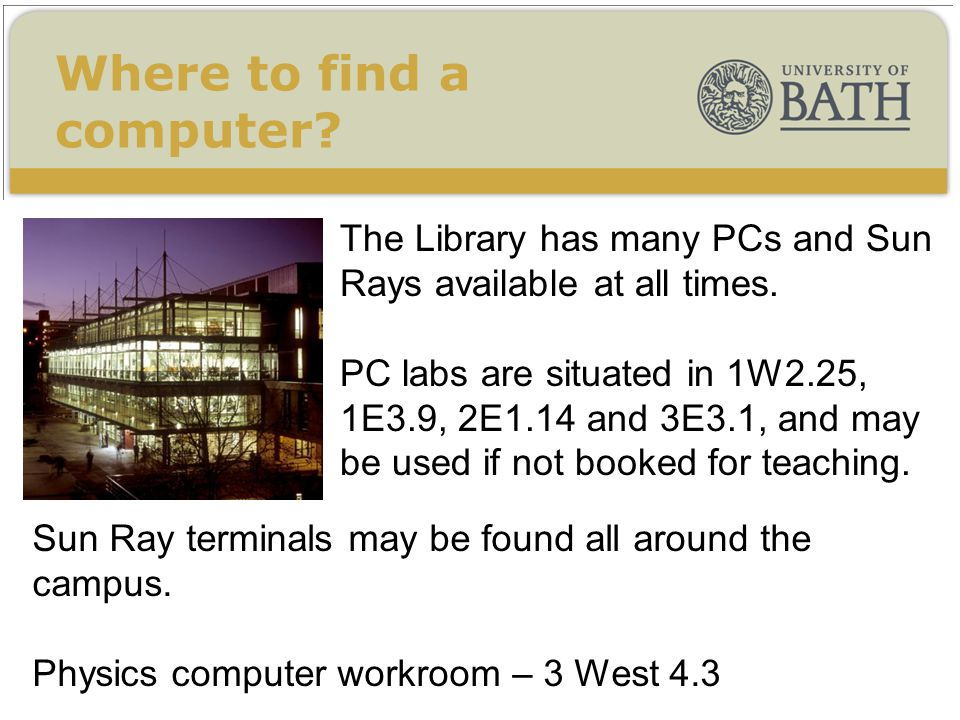 The Library has many PCs and Sun Rays available at all times.