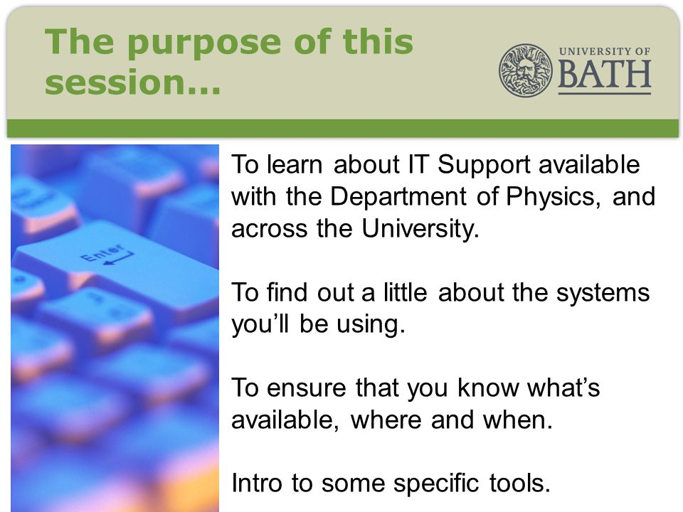 To learn about IT Support available with the Department of Physics, and across the University.