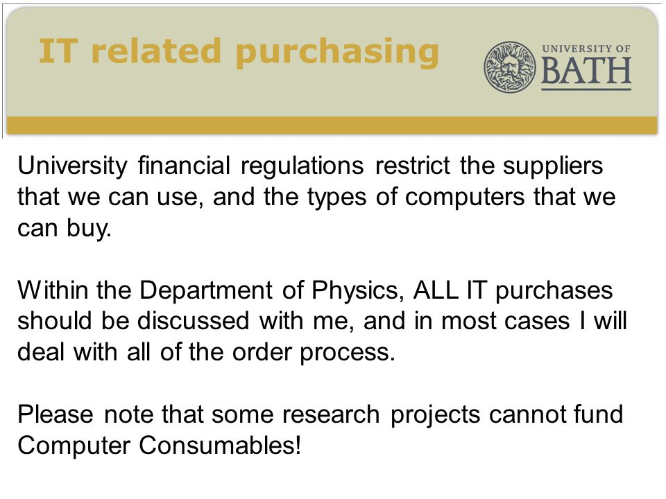 IT related purchasing University financial regulations restrict the suppliers that we can use, and the types of computers that we can buy.